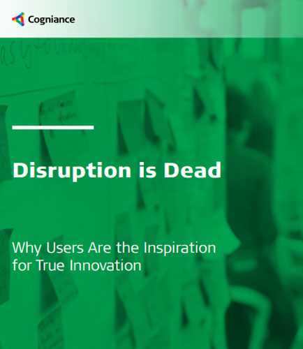 Disruption is Dead - Why Users Are the Inspiration for True Innovation?