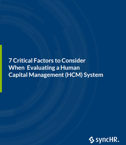 Critical Factors to Consider When Evaluating a Human Capital Management (HCM) System