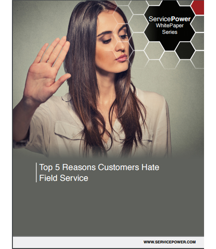 Top 5 Reasons Customers Hate Field Service