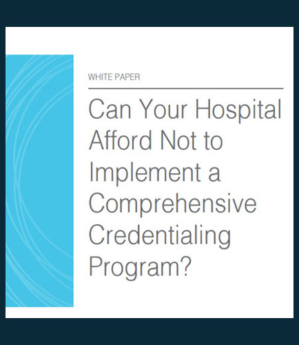 Can Your Hospital Afford Not to Implement a Comprehensive Credentialing Program?
