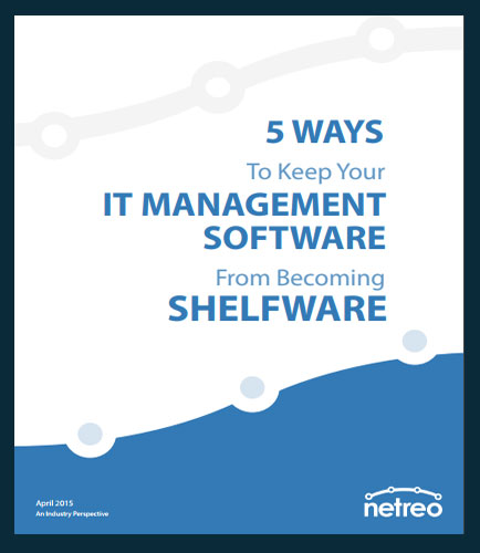 5 Ways to Keep IT Management Software From Becoming SHELFWARE