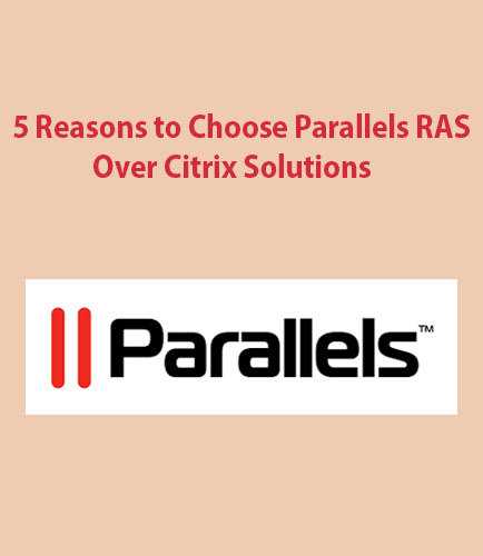 5 Reasons to Choose Parallels RAS Over Citrix Solutions