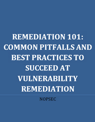 Remediation 101: Common Pitfalls and Best Practices to Succeed at Vulnerability Remediation