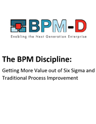 The BPM Discipline: Getting More Value out of Six Sigma and Traditional Process Improvement