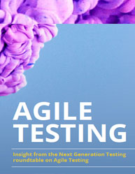 AGILE TESTING:Insight from the Next Generation Testing roundtable on Agile Testing