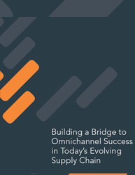 Building a Bridge to Omnichannel Success in Today's Evolving Supply Chain