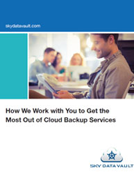 How We Work with You to Get the Most Out of Cloud Backup Services