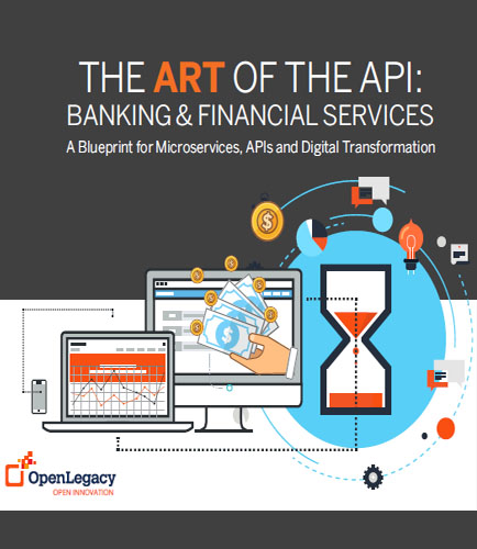 THE ART OF THE API: BANKING & FINANCIAL SERVICES An OpenLegacy Blueprint using API Technology for Digital Transformation